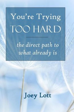 You're Trying Too Hard: the direct path to what already is
