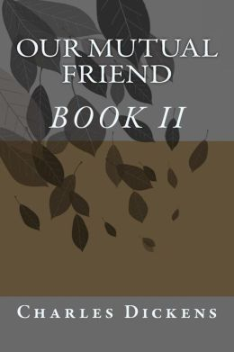 Our Mutual Friend (BOOK II)
