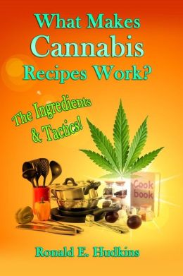 What Makes Cannabis Recipes Work?: The Ingredients & Tactics!