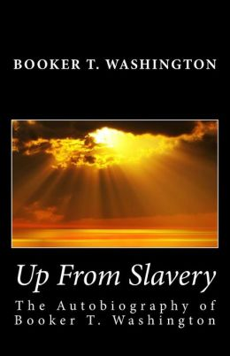 Up From Slavery: The Autobiography of Booker T. Washington
