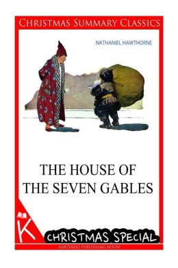 The House of the Seven Gables [Christmas Summary Classics]