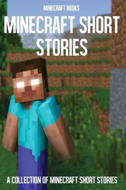 Minecraft Short Stories: A Collection of Minecraft Short Stories