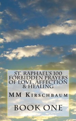 St. Raphael's 100 Forbidden Prayers of Love, Affection & Healing