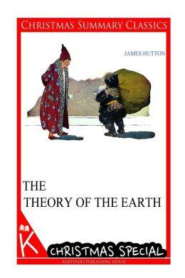 The Theory of the Earth [Christmas Summary Classics]
