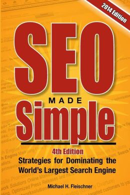 SEO Made Simple (4th Edition): Strategies for Dominating Google, the World's Largest Search Engine
