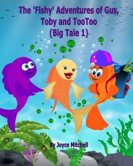 The 'Fishy' Adventures of Gus, Toby and TooToo: Big Tale 1