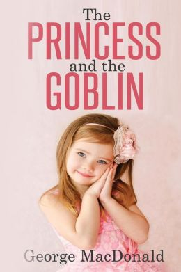 The Princess and the Goblin: (Illustrated)