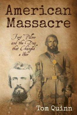 American Massacre: Fort Pillow and the Day that Changed a War