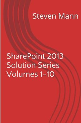 SharePoint 2013 Solution Series Volumes 1-10