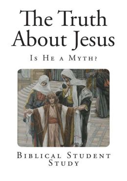 The Truth About Jesus: Is He a Myth?