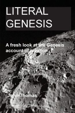 Literal Genesis: A Fresh Look at the Genesis Account of Creation