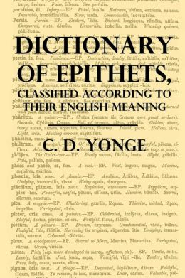 A Dictionary of Epithets: Classified Cccording to Their English Meaning