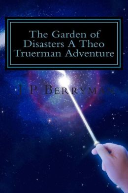 The Garden of Disasters A Theo Truerman Adventure: A Theo Truerman Adventure