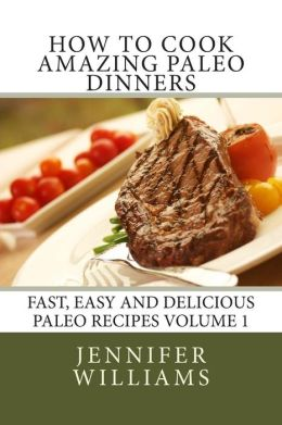 How to Cook Amazing Paleo Dinners