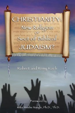 CHRISTIANITY: New Religion or Sect of Biblical JUDAISM?