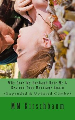 Why Does My Husband Hate Me & Restore Your Marriage Again: (Expanded & Updated Combo)
