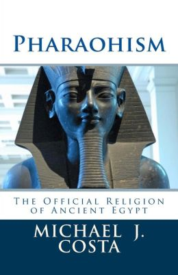 Pharaohism: The Official Religion of Ancient Egypt