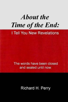 About the Time of the End: I Tell You New Revelations