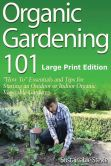 Book Cover Image. Title: Organic Gardening 101 (Large Print Edition):  ?How To? Essentials and Tips for Starting an Outdoor or Indoor Organic Vegetable Garden, Author: Sustainable Stevie