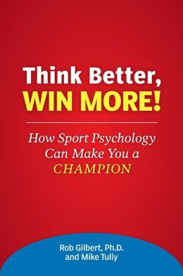 Think Better, Win More!: How Sport Psychology Can Make You a Champion