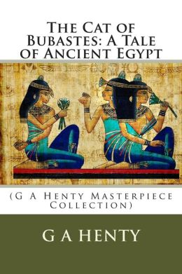 The Cat of Bubastes: A Tale of Ancient Egypt: (G a Henty Masterpiece Collection)