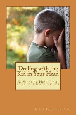 Dealing with the Kid in Your Head: Eliminating Head Trash from your Relationships