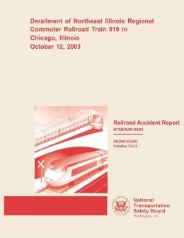 Railroad Accident Report: Derailment of Northeast Illinois Regional Commuter Railroad Train 519 in Chicago, Illinois October 12, 2003