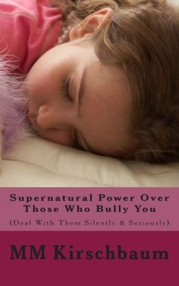 Supernatural Power Over Those Who Bully You: (Deal with Them Silently & Seriously)