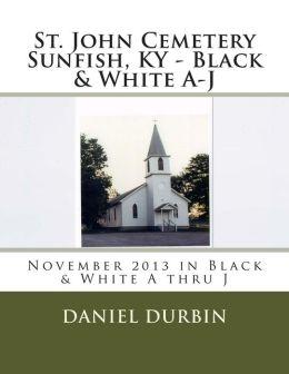 St. John Cemetery Sunfish, KY - B & W A Thru J: November 2013 in Black & White A Thru J