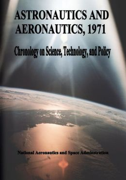 Astronautics and Aeronautics, 1971: Chronology on Science, Technology, and Policy