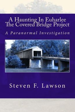 A Haunting in Euharlee - The Covered Bridge Project: A Paranormal Investigation