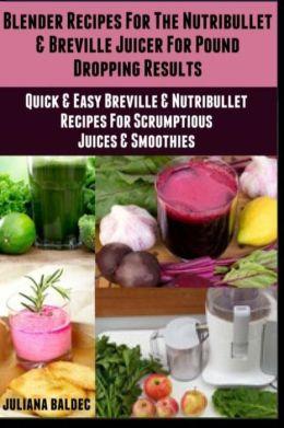 Blender Recipes for the Nutribullet & Breville Juicer for Pound Dropping Results