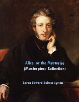 Alice, or the Mysteries: (Edward Bulwer Lytton Masterpiece Collection)