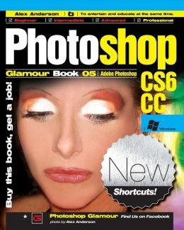 Photoshop Glamour Book 05 (Adobe Photoshop Cs6/CC (Windows)): Buy This Book, Get a Job!