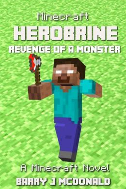 Minecraft - Herobrine Revenge Of A Monster - A Minecraft Novel