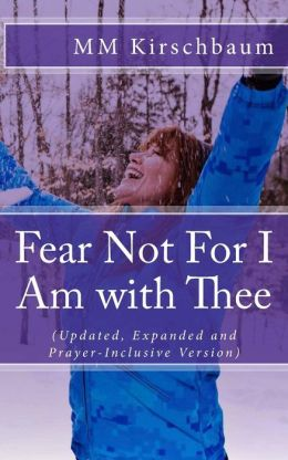 Fear Not For I Am with Thee: (Updated, Expanded and Prayer-Inclusive Version)