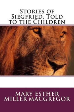 Stories of Siegfried, Told to the Children