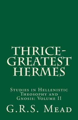 Thrice-Greatest Hermes: Studies in Hellenistic Theosophy and Gnosis
