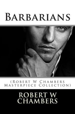 Barbarians: (Robert W Chambers Masterpiece Collection)