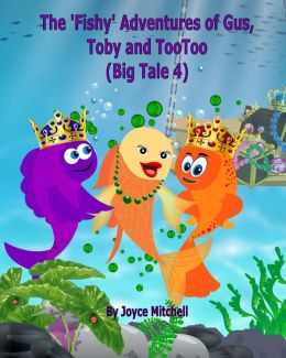 The 'Fishy' Adventures of Gus, Toby and TooToo: Big Tale 4 (ADVENTURE & EDUCATION CHILDREN'S BOOK SERIES AGES 6-11)