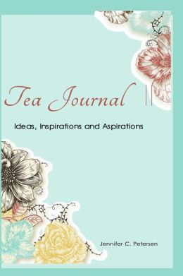 Tea Journal - A Tea Lover's Diary II: Ideas, Inspirations and Aspirations