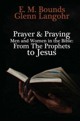 Prayer & Praying Men and Women in the Bible: From the Prophets to Jesus