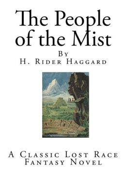 The People of the Mist: A Classic Lost Race Fantasy Novel