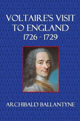 Voltaire's Visit to England 1726 - 1729