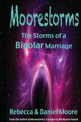 Moorestorms: The Storms of a Bipolar Marriage