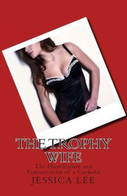 The Trophy Wife: The Humiliation and Feminization of a Cuckold