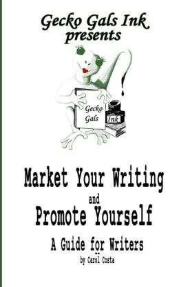 Market Your Writing and Promote Yourself: A Guide for Writers