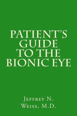Patient's Guide to the Bionic Eye: Patient's Guide to the Bionic Eye