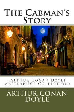 The Cabman's Story: (Arthur Conan Doyle Masterpiece Collection)