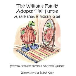 The Williams Family Adopts Tiki Turtle: A Tale That is Mostly True